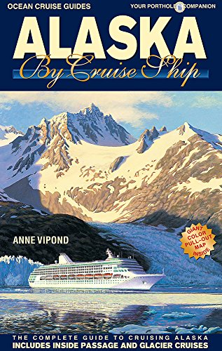 Alaska by Cruise Ship: The Complete Guide to Cruising Alaska - Includes Inside Passage and Glacier Cruises (Best Places To Cruise)