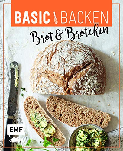 Basic Backen – Brot & Brötchen: Grundlagen und Rezepte für Baguette, Laugenecken, Focaccia, Sonntagsbrötchen, Bagels, Brioche und Co.
