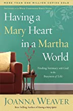 Having a Mary Heart in a Martha World: Finding Intimacy With God in the Busyness of Life PDF