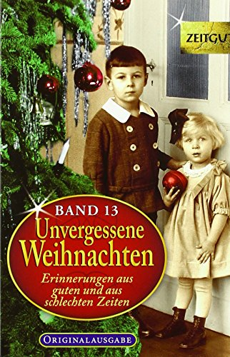 Unvergessene Weihnachten - Band 13: Zeitzeugen-Erinnerungen aus guten und aus schlechten Zeiten (Zeitgut)