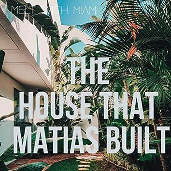 The House That Matias Built