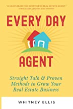 Every Day Agent: Straight Talk & Proven Methods to Grow Your Real Estate Business