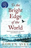 To the Bright Edge of the World: Eowyn Ivey