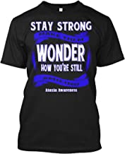 Stay Strong Make Them Wonder How Youre Still. Tshirt - Hanes Tagless Tee