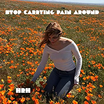Stop Carrying Pain Around