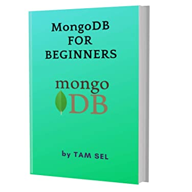 MongoDB FOR BEGINNERS: Learn Coding Fast: MongoDB Programming Language, Quick Start E book, Tutorial book with Hands-On Projects in Easy steps, An ultimate Beginner's guide