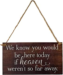 VORCOOL Wall Hanging Plaque Wooden Block Sign for Home Decor- We Know You Would be here Today if Heaven Wasn't so far Away