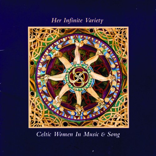 Her Infinite Variety Celtic Women In Music & Song Vol. 1