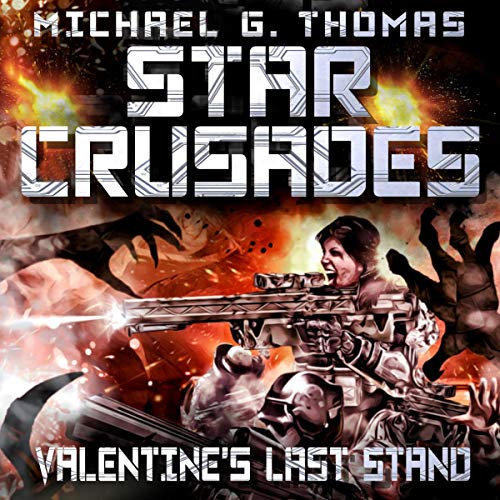 Star Crusades: Valentine's Last Stand Audiobook By Michael G. Thomas cover art