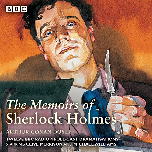 Sherlock Holmes: The Memoirs of Sherlock Holmes     Classic Drama from the BBC Archives              By:                                                                                                                                 Arthur Conan Doyle                               Narrated by:                                                                                                                                 Clive Merrison,                                                                                        Michael Williams                      Length: 8 hrs and 46 mins     3 ratings     Overall 4.3