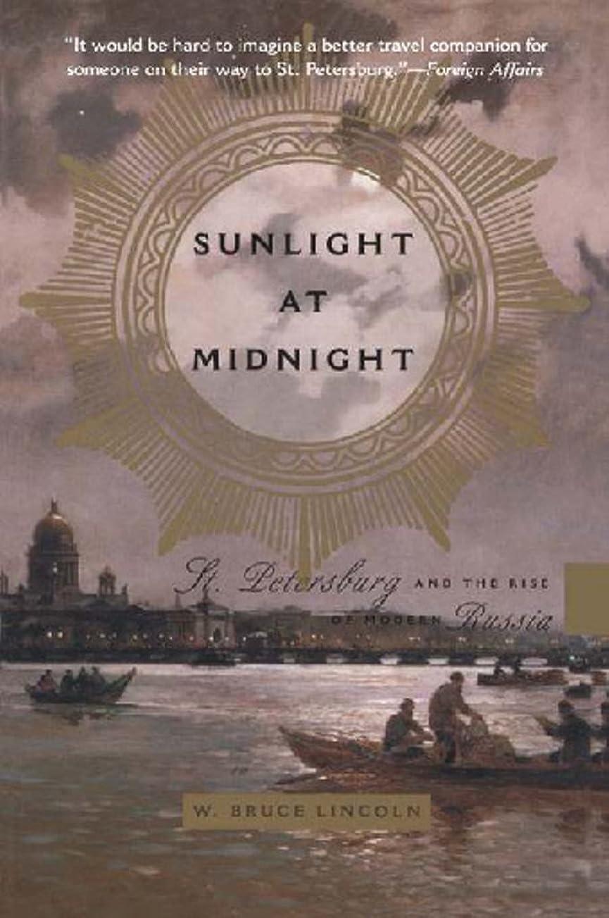 マエストロブリード勝つSunlight at Midnight: St. Petersburg and the Rise of Modern Russia (English Edition)