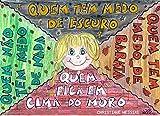 Quem tem medo do escuro, quem tem medo de barata, quem fica em cima do muro, quem não tem medo de nada. (Portuguese...