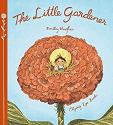 Top Ten Picture Books Chosen By My Three-Year-Old | Picture books for toddlers. The Little Gardener by Emily Hughes