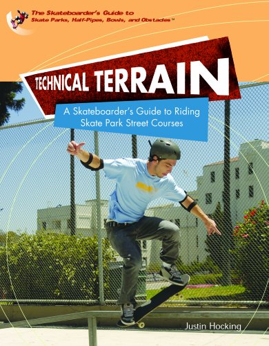 Technical Terrain: A Skateboarder's Guide To Riding Skate Park Street Courses (SKATEBOARDER'S GUIDE TO SKATE PARKS, HALF-PIPES, BOWLS, AND OBSTACLES)