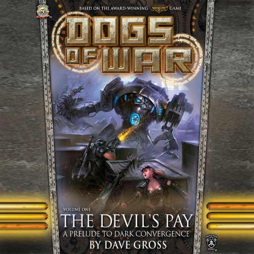 The Devil's Pay     Dogs of War, Vol. One              By:                                                                                                                                 Dave Gross                               Narrated by:                                                                                                                                 Steve Baker                      Length: 4 hrs and 29 mins     52 ratings     Overall 4.2