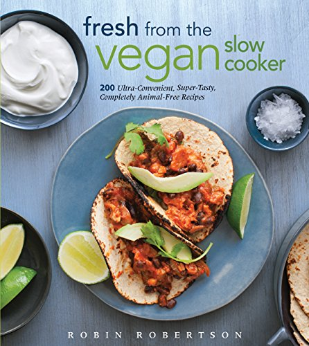Fresh from the Vegan Slow Cooker: 200 Ultra-Convenient, Super-Tasty, Completely Animal-Free Recipes (English Edition)