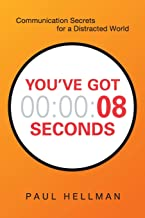 You've Got 8 Seconds: Communication Secrets for a Distracted World