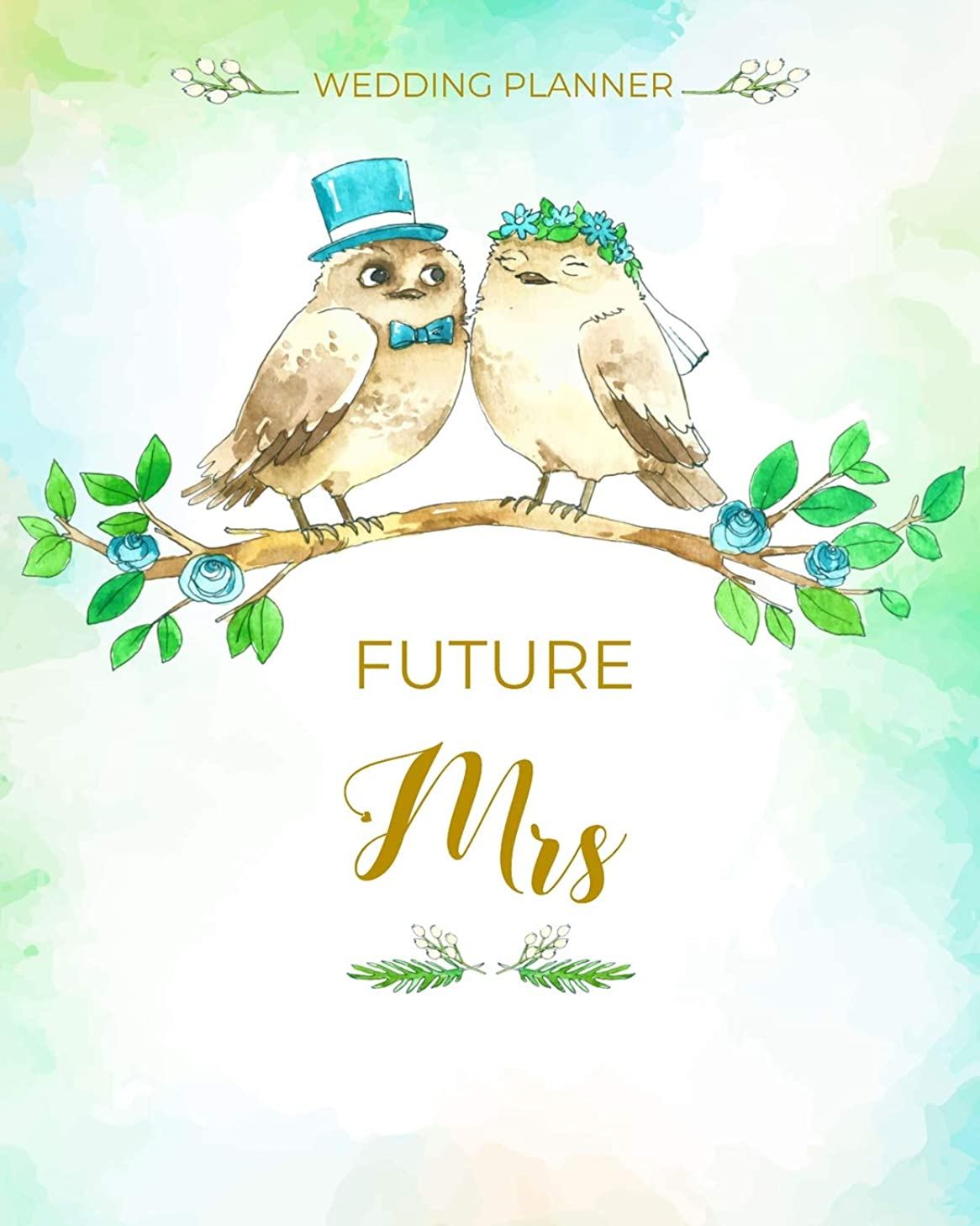 Future Mrs Wedding Planner: Organizer,Checklists, Worksheets,Guest Lists,Party Planning, Essential Tools to Plan the Perfect Wedding on a Small Budget ... Want-Beautiful Flower Cover Design(Vol.1)
