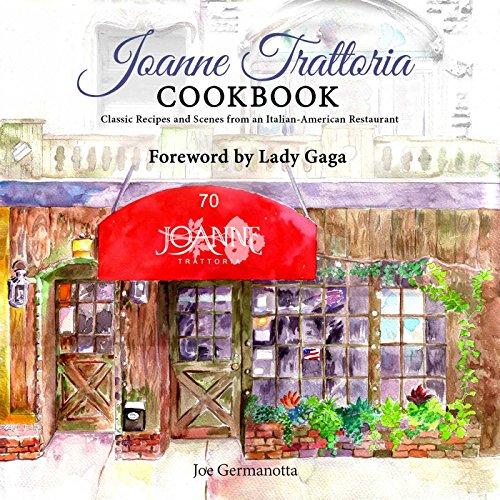 Joanne Trattoria Cookbook: Classic Recipes and Scenes from an Italian-American Restaurant