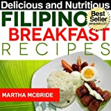 FREE KINDLE BOOK: Delicious and Nutritious Filipino Breakfast Recipes: Affordable, Easy and Tasty Meals You Will Love