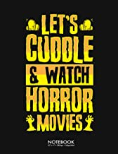 Let's Cuddle And Watch Horror Movies Zombie Journal Notebook: Funny Vintage Horror Movie Halloween Gift 100 Page College R...
