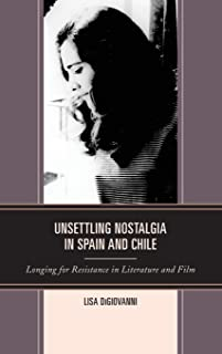 Unsettling Nostalgia in Spain and Chile: Longing for Resistance in Literature and Film