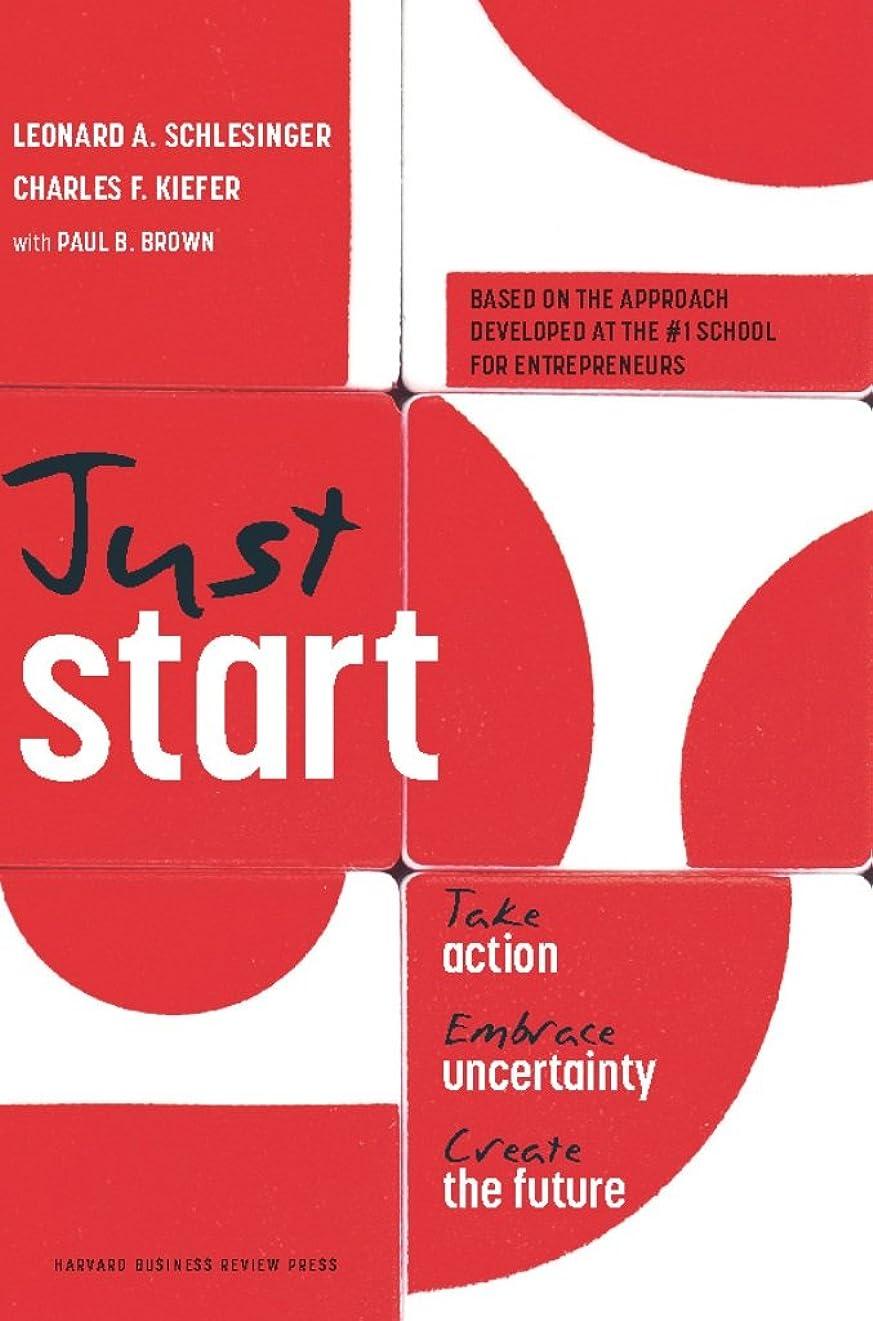 容量調和のとれたベルトJust Start: Take Action, Embrace Uncertainty, Create the Future (English Edition)