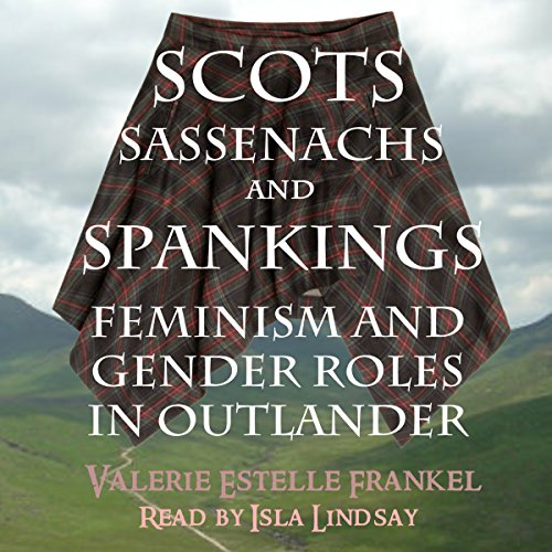 Scots, Sassenachs, and Spankings: Feminism and Gender Roles in Outlander cover art
