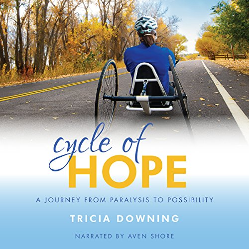 Cycle of Hope: A Journey from Paralysis to Possibility Audiobook By Tricia Downing cover art