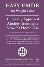 EASY EMDR for WEIGHT LOSS: The World's No. 1 Clinically Approved Anxiety Treatment to resolve Emotional Eating & associated Eating Disorders now ... Steps (EASY EMDR for EVERYONE EVERYWHERE)