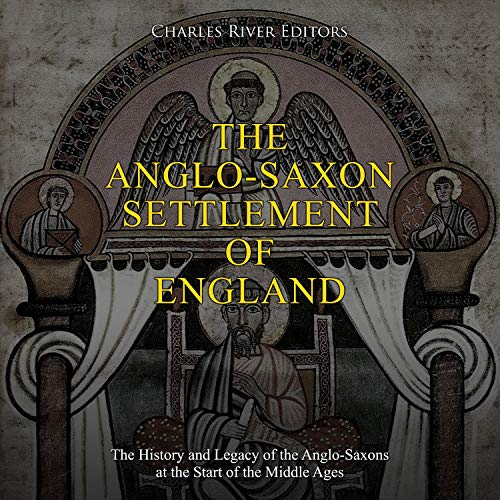 The Anglo-Saxon Settlement of England Audiobook By Charles River Editors cover art
