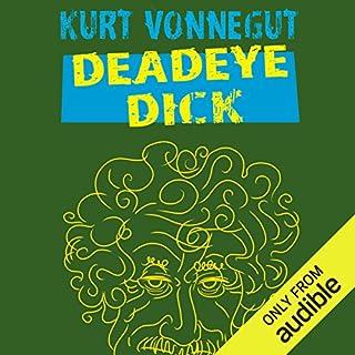 Deadeye Dick                   Written by:                                                                                                                                 Kurt Vonnegut                               Narrated by:                                                                                                                                 Sean Runnette                      Length: 6 hrs and 11 mins     1 rating     Overall 5.0