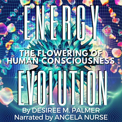 Energy Evolution: The Flowering of Human Consciousness audiobook cover art