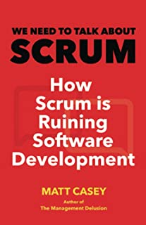We Need to Talk About Scrum: How Scrum is ruining software development