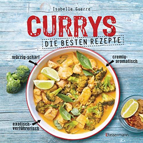 Currys - Die besten Rezepte - mit Fleisch, Fisch, vegetarisch oder vegan. Aus Indien, Thailand, Pakistan, Malaysia und Japan
