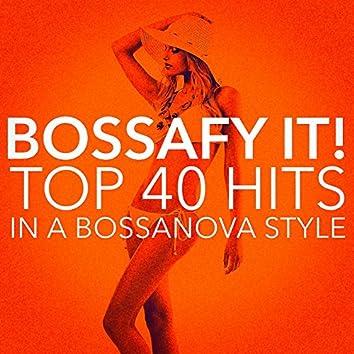 Bossafy It! Top 40 Hits in a Bossanova Style