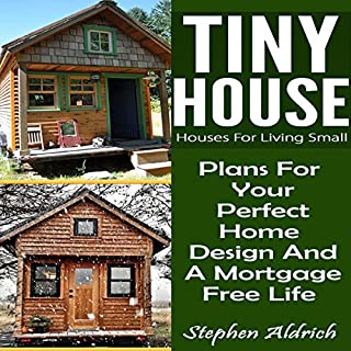 Tiny House: Houses for Living Small     Plans for Your Perfect Home Design and a Mortgage Free Life              By:                                                                                                                                 Stephen Aldrich                               Narrated by:                                                                                                                                 Peter Reed                      Length: 43 mins     Not rated yet     Overall 0.0