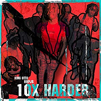 10x Harder