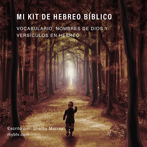Mi Kit de Hebreo Bíblico [My Kit of Biblical Hebrew]: Vocabulario, Nombres de Dios, y Versículos en Hebreo [Vocabulary, Names of God, and Verses in Hebrew]