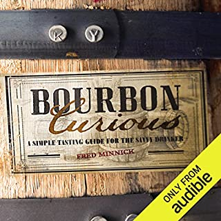Bourbon Curious     A Simple Tasting Guide for the Savvy Drinker              By:                                                                                                                                 Fred Minnick                               Narrated by:                                                                                                                                 David Drummond                      Length: 6 hrs and 13 mins     19 ratings     Overall 4.4