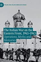 The Italian War on the Eastern Front, 1941–1943: Operations, Myths and Memories (Italian and Italian American Studies)