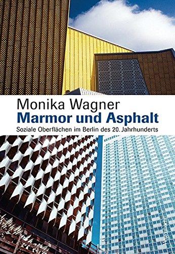 Marmor und Asphalt. Soziale Oberflächen im Berlin des 20. Jahrhunderts (Allgemeines Programm - Sachbuch)