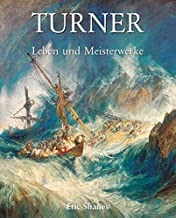 Turner - Leben und Meisterwerke (German Edition)