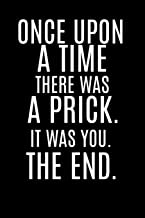Once Upon a Time there was a Prick. It was you. The End.: Personalised Homework Book Notepad Notebook Composition and Jour...