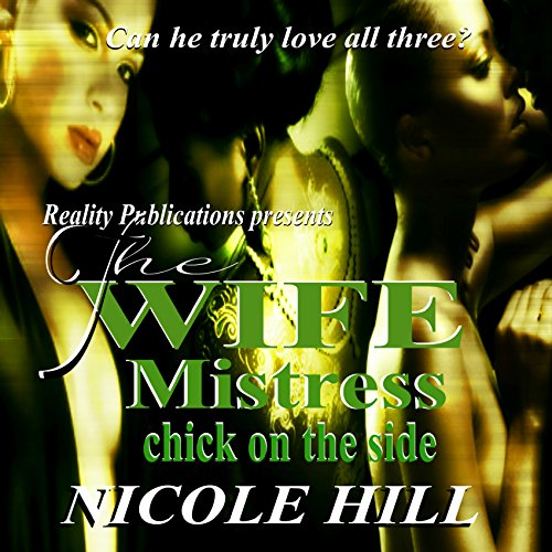 The Wife, Mistress, Chick on the Side audiobook cover art