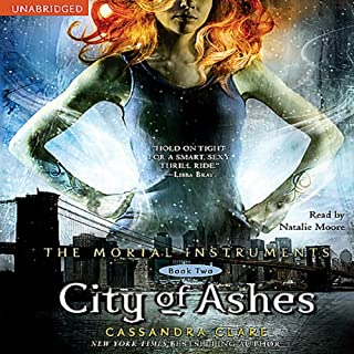 City of Ashes     The Mortal Instruments, Book Two              By:                                                                                                                                 Cassandra Clare                               Narrated by:                                                                                                                                 Natalie Moore                      Length: 12 hrs and 20 mins     7,092 ratings     Overall 4.4
