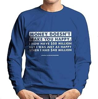 Money Doesnt Make You Happy Arnold Schwarzenegger Quote Men's Sweatshirt