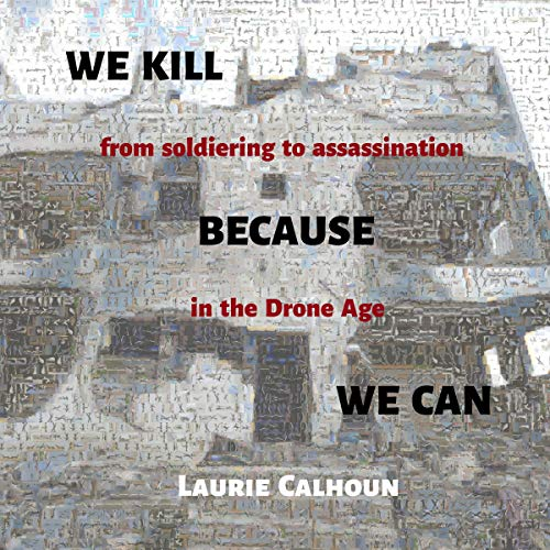 We Kill Because We Can: From Soldiering to Assassination in the Drone Age audiobook cover art
