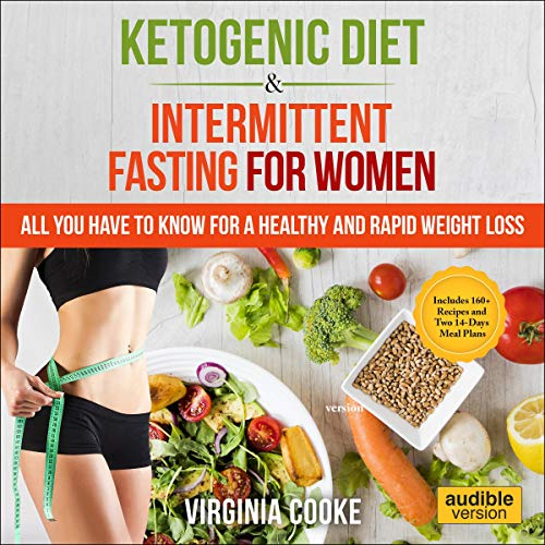 Ketogenic Diet & Intermittent Fasting for Women: All You Have to Know for a Healthy and Rapid Weight...