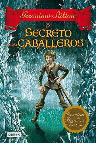 El secreto de los caballeros: Crónicas del Reino de la Fantasía 6 (Geronimo Stilton)